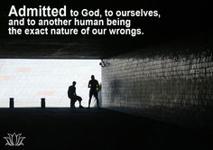 Step 5 - Admitted to God, to ourselves, and to another human being the exact nature of our wrongs.