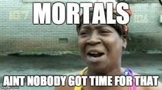 Aint Nobody Got Time For That Shakespeare