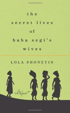 "<strong><a href=""http://amzn.to/1O4ySG0"">The Secret Lives of Baba Segi's Wives</a></strong><br>by Lola Shoneyin<br><br><"