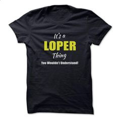 Its a LOPER Thing Limited Edition - #shirt ideas #hoodie diy. BUY NOW => https://www.sunfrog.com/Names/Its-a-LOPER-Thing-Limited-Edition.html?68278