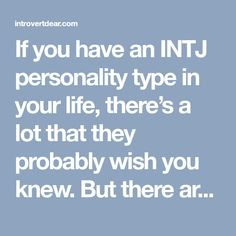 If you have an INTJ personality type in your life, there's a lot that they probably wish you knew. But there are also things we might not tell you.
