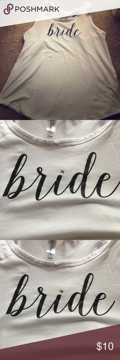 Bride tank! Perfect for the bride to be Perfect for the honeymoon and bachelorette party! Bride tank, worn twice, no stains or tears, size XL but fits like a large. Loose fit though! So soft! Tops Tank Tops