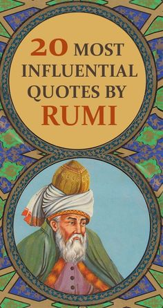 """Rumi was a 13th-Century Persian Muslim poet. Rumi's influence transcends national borders and ethnic divisions. Rumi has been described as the """"most popular poet"""" and the """"best selling poet"""" in the United States. Rumi was full of wisdom and you can see this in most of the quotes he had said. Here we brought you our collection of the most influential quotes said by Rumi."""