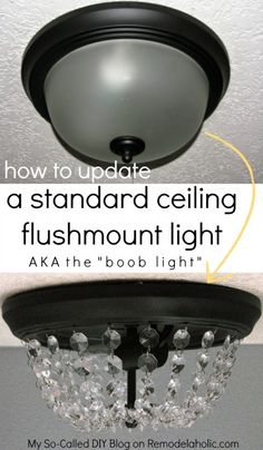 Update a Dome Ceiling Light with Faceted Crystals Say no to ugly ceiling lights! Update the standard dome light (the boob light) with this simple but stunning DIY crystal light fixture, inspired by Pottery Barn.