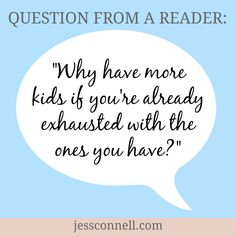 Why Have More Kids if You're Already Exhausted with the Ones You Have? -- great read!