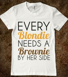 EVERY BLONDIE NEEDS A BROWNIE BY HER SIDE - glamfoxx.com - Skreened T-shirts, Organic Shirts, Hoodies, Kids Tees, Baby One-Pieces and Tote B...