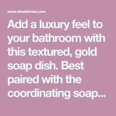 Add a luxury feel to your bathroom with this textured, gold soap dish. Best paired with the coordinating soap dispenser and x Best Soap, Soap Dispenser, Bathroom Accessories, Tumbler, Dishes, Luxury, Gold, Soap Dispenser Pump, Bathroom Fixtures