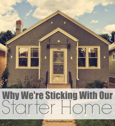 Here are a few reasons why we have decided to stick with our starter home for the time being: