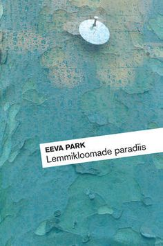 Lemmikloomade paradiis - Pet Paradise - Eeva Park | Estonian Literature