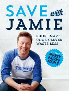 Save with Jamie: Shop Smart, Cook Clever, Waste Less: Amazon.fr: Jamie Oliver