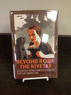 Beyond Rosie The Riveter : Women of World War II in American Popular Graphic Art,   Donna B. Knaff,  Call #: NE962.W65 K55 2012