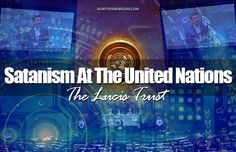THE STRONG DELUSION: For decades now, a Satanic organization known as The Lucis Trust has operated within the walls of the United Nations. The Lucis Trust, named for Lucifer, is the philosophical and religious consulting firm to all members of the U.N. #UnitedNations #LucisTrust http://www.nowtheendbegins.com/blog/?p=29592