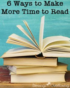6 Ways to Make More Time to Read - Blessings Overflowing