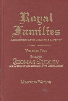 Royal Families: Americans of Royal and Noble Ancestry. Volume Two by Marston Watson. Reverend Francis Marbury and Five Generations of the Descendants Through Anne (Marbury) Hutchinson and Katherine (Marbury) Scott.