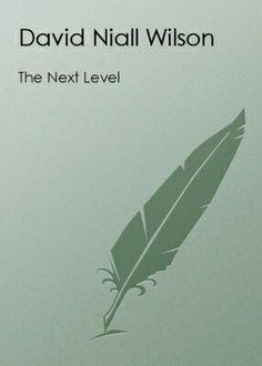 """The Next Level""  ***  David Niall Wilson  (2007)"
