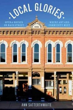 Local Glories: Opera Houses on Main Street, Where Art and Community Meet
