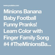 Minions Banana Baby Football Funny Pranks! Learn Color with Finger Family Song #4 #TheMinionsBaby #1 - YouTube