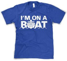 I'm On A Boat T Shirt Funny Cruise Ship Boating Tee XL ...
