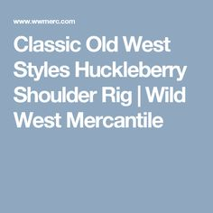 Classic Old West Styles Huckleberry Shoulder Rig   Wild West Mercantile