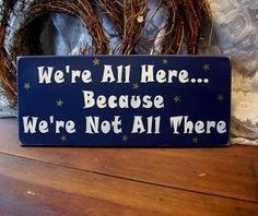 Wood Sign We're all Here We're Not All There Painted Funny Wall Decor