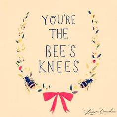you're the bee's knees #quotes #love