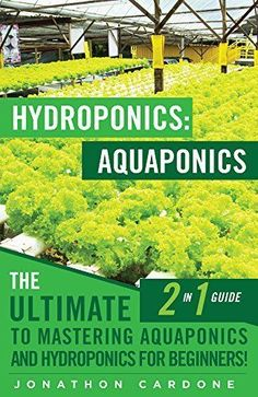 Hydroponics: Aquaponics: The Ultimate 2 in 1 Guide to Mastering Aquaponics and Hydroponics for Beginners! (Hydroponics - Hydroponics for Beginners - Gardening . Aquaponics for Beginners - Hydroponics by Jonathon Cardone Permaculture, Hydroponic Farming, Backyard Aquaponics, Hydroponic Growing, Hydroponics System, Diy Hydroponics, Hydroponic Vegetables, Aquaponics Fish, Agra