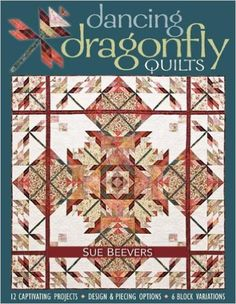 Dancing Dragonfly Quilts: 12 Captivating Projects, Design & Piecing Options, 6 Block Variations: Sue Beevers: 9781571205612: Books - Amazon.ca