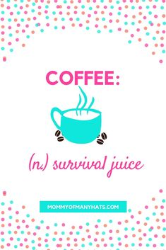 Coffee: (n.) survival juice  #coffeequotes  MommyOfManyHats.com Best Mom Quotes, Coffee Quotes, Everything, Juice, Survival, Blog, Tea, Group, Hats