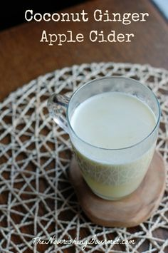 Coconut Ginger Apple Cider. A lovely soothing drink for a cold winter day or night!