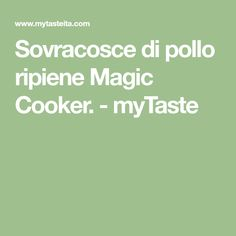Sovracosce di pollo ripiene Magic Cooker. - myTaste