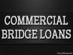 Click this site http://usfscorp.com/need-a-commercial-bridge-loan/ for more information on Commercial Bridge Loans. Commercial Bridge Loans comes up with two modes. This is classified as open-ended or close ended. But that does not affect the features which such loans offer. A commercial bridging loan is secured and a first or second charge will be taken against new or existing property or can be combination of both.