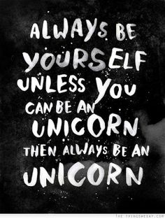 Always be yourself. Unless you can be a unicorn. by WEAREYAWN inspirational quote word art print motivational poster black white motivationmonday minimalist shabby chic fashion inspo typographic wall decor Daily Quotes, Great Quotes, Quotes To Live By, Me Quotes, Motivational Quotes, Funny Quotes, Inspirational Quotes, Work Quotes, The Words