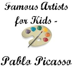 Famous Artists for Kids - Pablo Picasso.