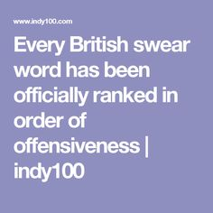 Every British swear word has been officially ranked in order of offensiveness | indy100