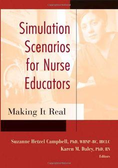 Simulation Scenarios for Nurse Educators: Making it Real (Campbell, Simulation Scenarios for Nursing Educators)
