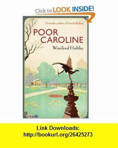 Poor Caroline (9781844087907) Winifred Holtby , ISBN-10: 1844087905  , ISBN-13: 978-1844087907 ,  , tutorials , pdf , ebook , torrent , downloads , rapidshare , filesonic , hotfile , megaupload , fileserve
