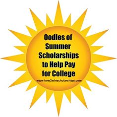Oodles of Summer Scholarships to Help Pay for College - Summer is heating up and I have found OODLES of scholarships with summer deadlines!