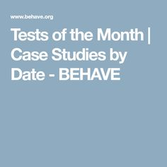 Tests of the Month   Case Studies by Date - BEHAVE