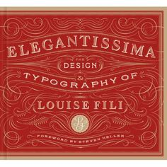 Elegantissima: The Design and Typography of Louise Fili  Must have this book.
