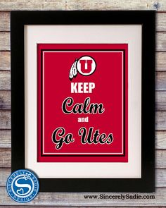 University of Utah Utes Keep Calm and Go by SincerelySadieDesign, $9.95