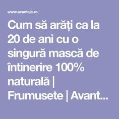 Cum să arăți ca la 20 de ani cu o singură mască de întinerire 100% naturală | Frumusete | Avantaje.ro - De 20 de ani pretuieste femei ca tine Face Treatment, Skin Treatments, Beauty Care, Beauty Hacks, Acne Face Mask, Makeup Revolution, Acne Scars, Face And Body, Good To Know