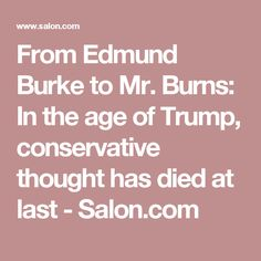 From Edmund Burke to Mr. Burns: In the age of Trump, conservative thought has died at last - Salon.com