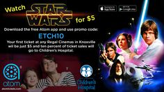 See the new Star Wars (or any other movie) for just $5 and support East Tennessee Children's Hospital! Download the free Atom Tickets app and use promo code: ETCH10 - your first movie ticket at any Regal Cinemas in Knoxville will be just $5 and ten percent of ticket sales will go to Children's Hospital.  Get Atom for Apple iOS: http://itunes.apple.com/app/id926058555?mt=8  Get Atom for Android: http://play.go…