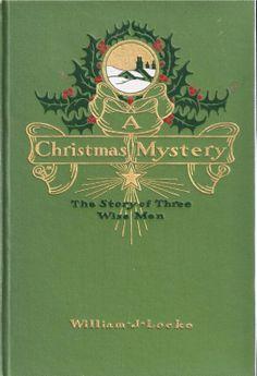 A Christmas Mystery - The Story of Three Wise Men, William J. Locke, John Lane Co., New York, 1910