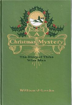 A Christmas Mystery - The Story of Three Wise Men, William J. Locke, John Lane Co., New York, 1910