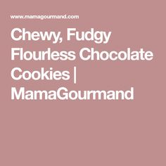 Chewy, Fudgy Flourless Chocolate Cookies | MamaGourmand