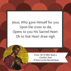 "This is one of my favorite verses from the hymn to the Sacred Heart, ""All Ye Who Seek a Comfort Sure."""