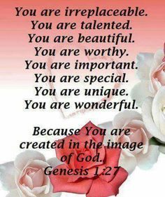 *YOU Are Irreplaceable. You Are Talented. You Are Beautiful. You Are Worthy. You Are Important. You Are Special. Your Are Unique. You Are Wonderful. Because You Are Created In The Image Of God. You Are Wonderful, You Are Beautiful, Beautiful Family, Beautiful Things, Bible Verses Quotes, Bible Scriptures, Biblical Verses, Scripture Cards, Genesis 1 27
