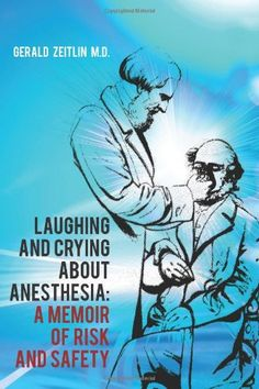 Bestseller Books Online Laughing and Crying about Anesthesia: A Memoir of Risk and Safety Gerald Zeitlin M.D. $10.04  - http://www.ebooknetworking.net/books_detail-1463798067.html