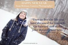 """""""Dare to live the life you have dreamed for yourself. Go forward and make your dreams come true."""" -Ralph Waldo Emereson  Happy New Year!"""